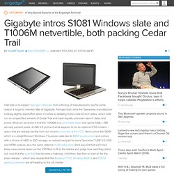 Gigabyte intros S1081 Windows slate and T1006M netvertible, both packing Cedar Trail