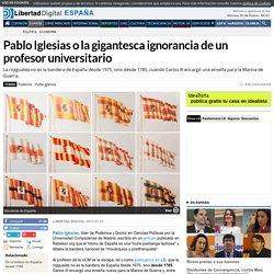 Pablo Iglesias o la gigantesca ignorancia de un profesor universitario