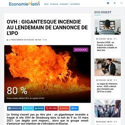 OVH : gigantesque incendie au lendemain de l'annonce de l'IPO