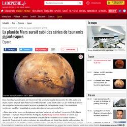 La planète Mars aurait subi des séries de tsunamis gigantesques - 20/05/2016 - ladepeche.fr