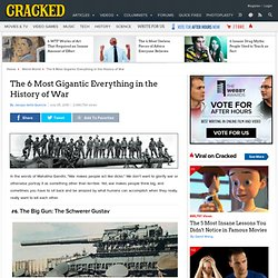 The 6 Most Gigantic Everything in the History of War | Cracked.com