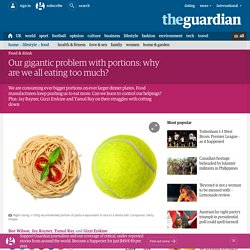 Our gigantic problem with portions: why are we all eating too much?