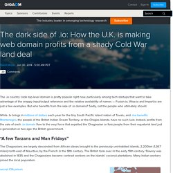 The dark side of .io: How the U.K. is making web domain profits from a shady Cold War land deal