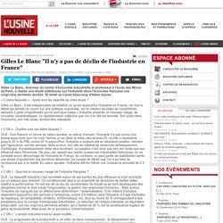 """Gilles Le Blanc """"Il n'y a pas de déclin de l'industrie en France"""""""