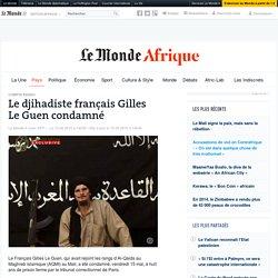 Gilles Le Guen, le Breton djihadiste, condamné à 8 ans de prison