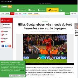 Gilles Goetghebuer: «Le monde du foot ferme les yeux sur le ... - Tout le sport sur lavenir.net