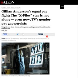 """Gillian Anderson's equal pay fight: The """"X-Files"""" star is not alone —even now, TV's gender pay gap persists"""
