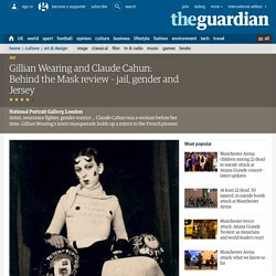 Gillian Wearing and Claude Cahun: Behind the Mask review – jail, gender and Jersey