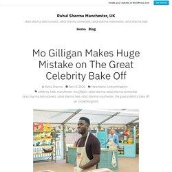 Mo Gilligan Makes Huge Mistake on The Great Celebrity Bake Off – Rahul Sharma Manchester, UK
