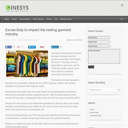 GINESYS Blog – Excise Duty to impact the reeling garment industry