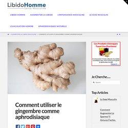 Comment utiliser le gingembre comme aphrodisiaque - Libido Homme