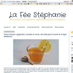 La Fée Stéphanie: Tisane minceur: gingembre, cannelle et citron, des alliés pour la santé et la ligne Mesdames!