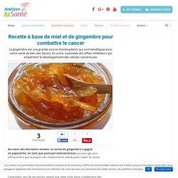 Recette avec du miel et du gingembre pour combattre le cancer - Améliore ta Santé