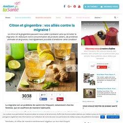 Citron et gingembre : vos alliés contre la migraine ! - Améliore ta Santé