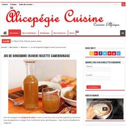 Jus de Gingembre (Njiger) recette Camerounaise - Alice Pégie