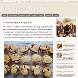 The Ginger Snap!: Homemade Fruit Mince Pies