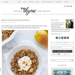 Baked Ginger and Pear Oatmeal - Making Thyme for Health