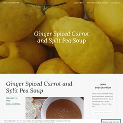 Ginger Spiced Carrot and Split Pea Soup – Chica Andaluza