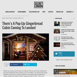 There's A Pop-Up Gingerbread Cabin Coming To London! - Secret_LDN