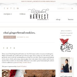 Chai Gingerbread Cookies. - Half Baked Harvest