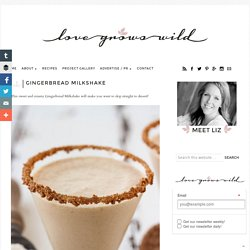 Gingerbread Milkshake - Love Grows Wild