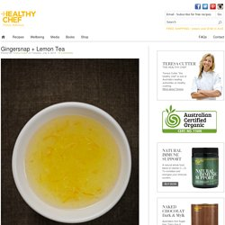 Gingersnap + Lemon Tea : The Healthy Chef – Teresa Cutter