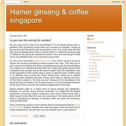 Hamer ginseng & coffee singapore: Is your sex life craving for candies?