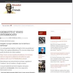 GIORGETTI E' STATO INTERROGATO — Blondet & Friends