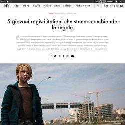 5 giovani registi italiani che stanno cambiando le regole