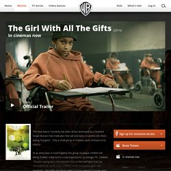 The Girl With All The Gifts (2016 Film) - Warner Bros Movies