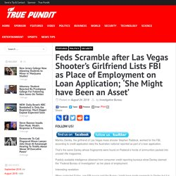 Feds Scramble after Las Vegas Shooter's Girlfriend Lists FBI as Place of Employment on Loan Application; 'She Might have Been an Asset'