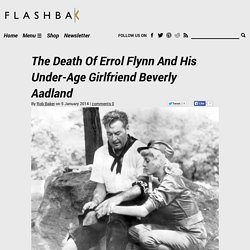 The Death Of Errol Flynn And His Under-Age Girlfriend Beverly Aadland