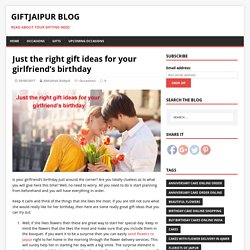 Just the right gift ideas for your girlfriend's birthday – GiftJaipur Blog