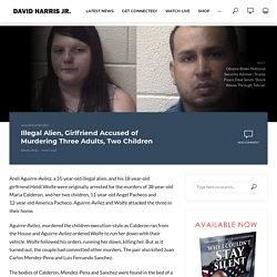 Illegal Alien, Girlfriend Accused of Murdering Three Adults, Two Children - David Harris Jr.