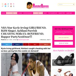 Kyrie Irving GIRLFRIEND, Kehlani CHEATED With EX, PartyNextDoor