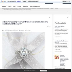 3 Tips for Buying Your Girlfriend Her Dream Jewelry on This Valentine Day Article Realm.com Free Article Directory for website traffic, Submit your Article and Links for Free.And add your social networks