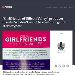 "Girlfriends of Silicon Valley"" producer insists ""we don't want to reinforce gender stereotypes"""