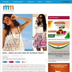 Girls....Spice up your look for Sunburn Goa! - MetroMela.com