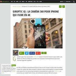Giroptic iQ: la caméra 360 pour iPhone qui filme en 4K