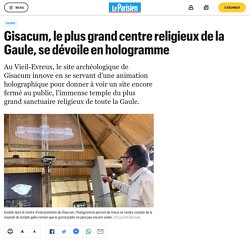 Gisacum, le plus grand centre religieux de la Gaule, se dévoile en hologramme