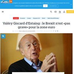 Valéry Giscard d'Estaing : le Brexit n'est «pas grave» pour la zone euro - Le Parisien