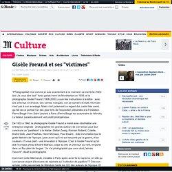 """Gisèle Freund et ses """"victimes"""""""