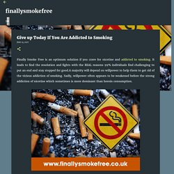 Give up Today If You Are Addicted to Smoking