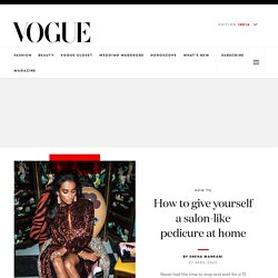 Home Pedicure Tips: How to Give Yourself a Salon Pedicure at Home - Vogue India