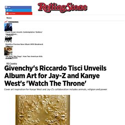Givenchy's Riccardo Tisci Unveils Album Art for Jay-Z and Kanye West's 'Watch The Throne' - Rolling Stone