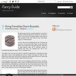 Giving Friendship Charm Bracelets - iFancy Guide