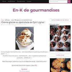 Crème glacée au spéculoos de Cyril Lignac - En-K de gourmandises