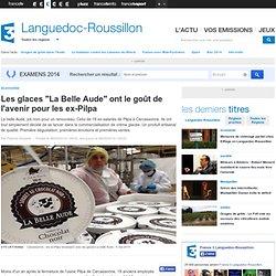 """Les glaces """"La Belle Aude"""" ont le goût de l'avenir pour les ex-Pilpa - France 3 Languedoc-Roussillon"""
