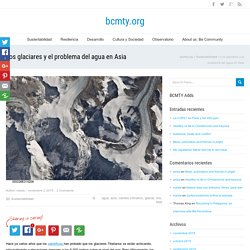 Los glaciares y el problema del agua en Asia - bcmty.org