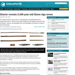 Glacier reveals 5,400-year-old Stone Age arrow